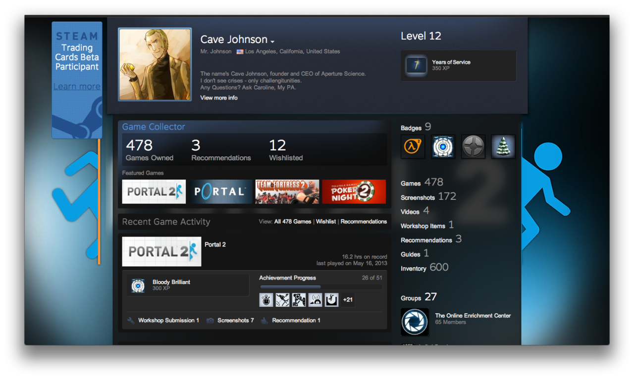 "Welcome to the new Steam Profile and Layout. If anyone's interested in being in the beta, fill out an Aperture Science Test Subject Application Form (109-ZT4), and a one page health and safety waiver, and I'll be glad to have Caroline invite you. I didn't say you'd be invited to the Steam beta, but a beta. For some reason we can't get volunteers for our ""What If…"" department after that last mishap. http://steamcommunity.com/id/CaveJohnsonCEO/"