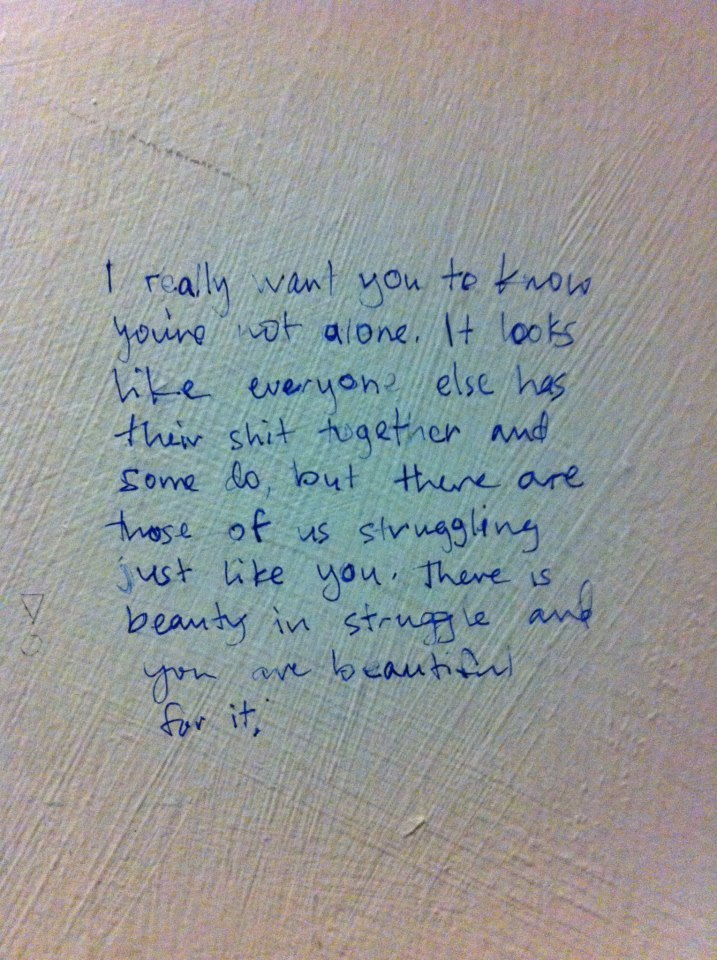 forever-classyx:  Found some inspiration on a bathroom wall today & I just thought I would pass it along. ♥