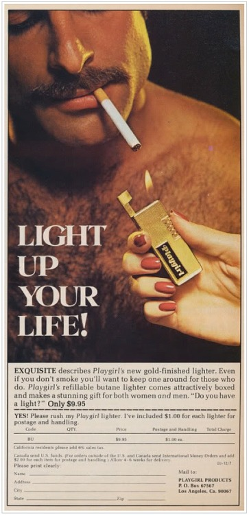 "womaninterrupted:  superseventies:  Light Up Your Life! with your Playgirl lighter, 1977.  I think this is about mustaches. ""Even if you don't smoke you'll want to keep one around for those who do."" Because nothing says desperate like waiting for that perfect moment to whip out your lighter that you only carry for other people.  ~*~ HANDLED! It's Good Mustache Thursday. I'll handle the mustaches, you handle something else, and we might just get the hang of Thursday!"