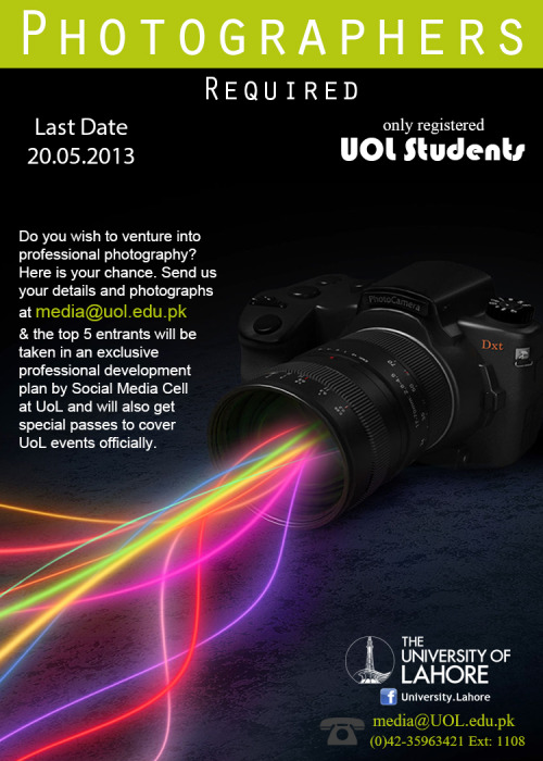 Photographers Required at UoL: Send your Name, Contact Number, Registration No., Department and Photographs to media@uol.edu.pk. Last date to get register is 20th of May, 2013. Facebook • Twitter • Google+