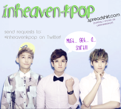 Our t-shirt store URL has changed! Please visit http://inheaven-kpop.spreadshirt.com/ for shirts, hoodies, and more!