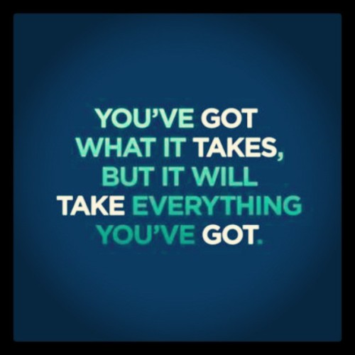 You've got what it takes, but it will take everything you've got. #quotes #picturequotes #motivation #goals #longisland #mineola #marketing #business