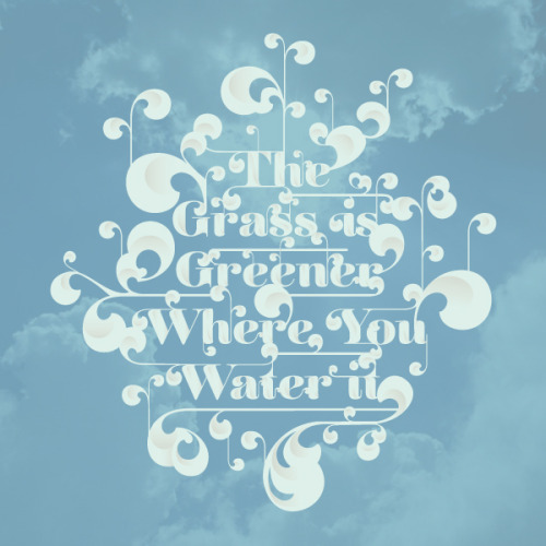 "goodtypography:  ""The Grass is Greener Where You Water it."" by Denver based Designer, Zach Kotel"