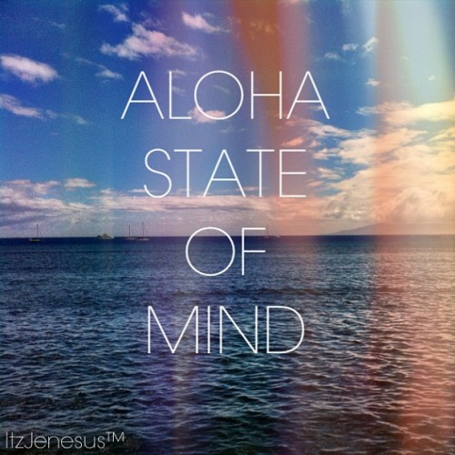 itzjenesus:  Embrace the true meaning of Aloha.