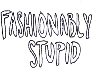 Fashionably stupid