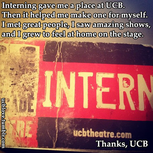 "ucblove:  ""Interning gave me a place at UCB, then it helped me make one for myself. I met great people, I saw amazing shows,  and I grew to feel at home on the stage. Thanks, UCB"" Submit / Guidelines Photo Credit: Frank Hejl"