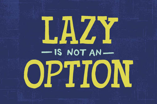 lazy is not an option