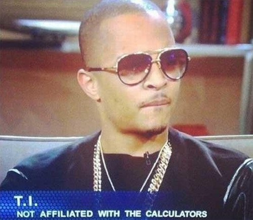 thedailywhat:  T.I. Denies Ties to Texas Instruments  Here's a hilarious screen capture of rapper T.I.'s lower third description, as seen on Kathy Griffin's talk show on Bravo. Hat tip goes to Redditor Tr3v0r!