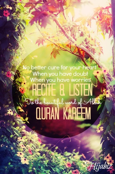 hijabiz:  Cure to this Dunya Cure to your heart Is Words of Allah :)
