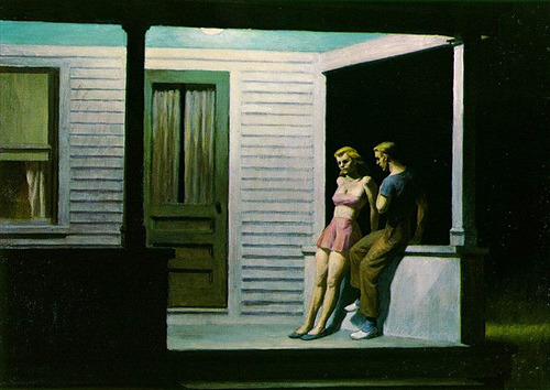 "Summer Evening, 1947 - Illustrated by Edward Hopper.  Summer Evening, 1947 Being a couple is twice the fun.Being a couple is twice the cost.Being a couple doubles your earning powerand your frustrated dreams.Being a couple means a unitystops you from being the indivisibleand unique thing you once werefor better or worse.Being a couple is ruining your eyesighttogether and shaking your booties in synchand jogging side by side. Being a couplebrings the ""added problem"" of not being three or four.Being a couple makes you talk it over. Being a couple,I've sensed, languishes without conversation,slipping eventually from the dynamicto the stable EKG,conversation that's very simple, so to speak,conversation evocative of zen,conversation with the social impactof visceral gossip,conversation rediscovered on the porch,conversation that winds up interferingwith passionate moves.Being a couple produces side effects:it's the emotional contagion between peoplewho love one another, reconcilingtheir behavior, impulses,mental states, what they didn't knowup to that point with the awarenessthey've put an end to restraint. -Ernest Farrés Read more: http://wordswithoutborders.org/article/summer-evening-1947#ixzz2TtTgoJaY"