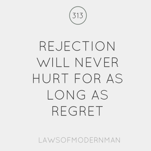 Rejection will never hurt for as long as regret #lawsofmodernman