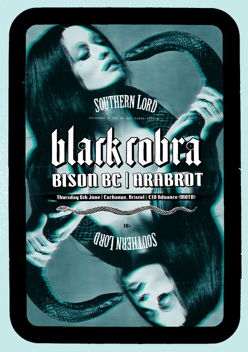 Black Cobra w/ Bison BC & Arabrot — Thursday 6th June @ The Exchange, Bristol