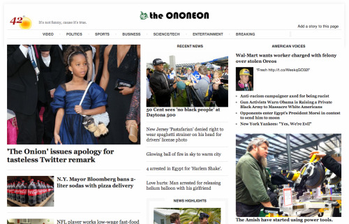 If you need an alternative to The Onion for a while, check out The Ononeon, which essentially takes Reddit content from /r/nottheonion/  … and lays it out like it would look on The Onion. It helps that the current lead item is about The Onion. (ht @putneydm)
