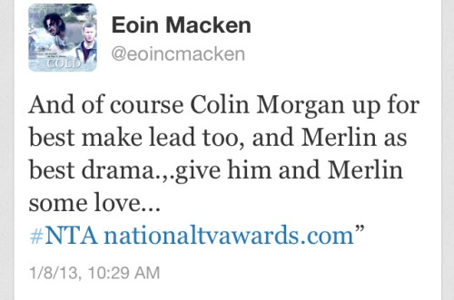 shushyourlittleirishface:  Eoin Macken showing some Merlin love! Everyone should vote for Colin Morgan and Merlin!