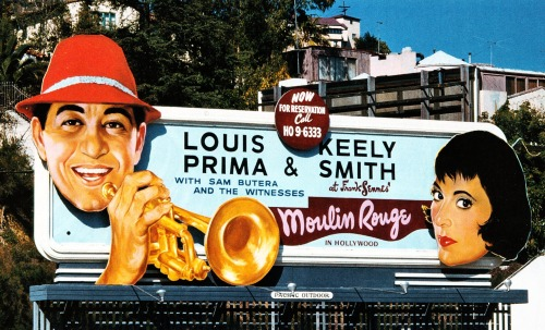 Louis Prima & Keely Smith billboard - Los Angeles, California USA - 1950s Copyright © Vintage Cool 2 (Tim Sox) on Flickr.  All rights reserved.