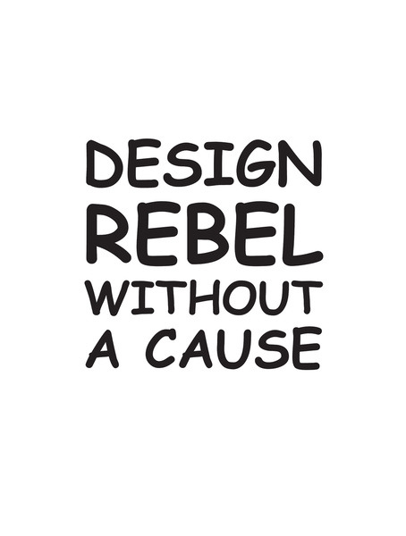Design Rebel Without a Cause. Little bit of design humour, turned into a print which you can find here. I'll be adding to and updating the page more often in the summer.