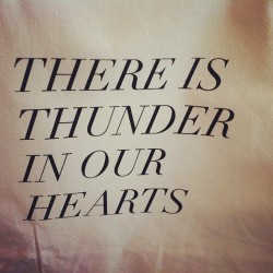 Thunder in our hearts.