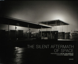 Caleb Cain Marcus / The Silent Aftermath of Space. With foreword by Robert Frank.