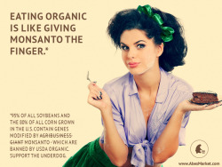 dishingdirty:  Eating Organic is like giving Monsanto the finger