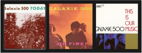 My Favorite Album Trilogies Part 10 Galaxie 500 Today On Fire This Is Our Music