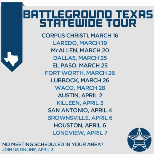 At long last, your Battleground Texas statewide tour calendar.  We're visiting 14 cities in 23 days to spread the message that Texas is worth fighting for and that together we can change the face of Texas politics. If we're not making it out to your town, join us for an online meeting on April 3rd. To RSVP for a grassroots meeting visit: http://j.mp/12WF4OD