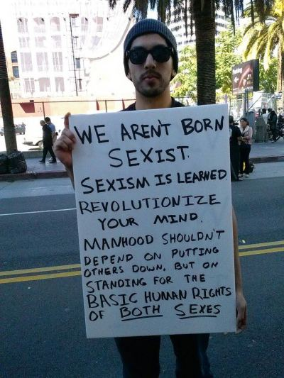"""We aren't born sexist. Sexism is learned. Revolutionize your mind. Manhood shouldn't depend on putting others down, but on standing for the basic human rights for both sexes."""
