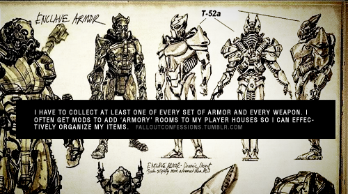 """I have to collect at least one of every set of armor and every weapon. I often get mods to add 'armory' rooms to my player houses so I can effectively organize my items."" Fallout Confessions"