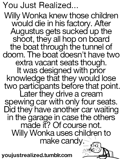youjustrealized:  The truth about Willy Wonka