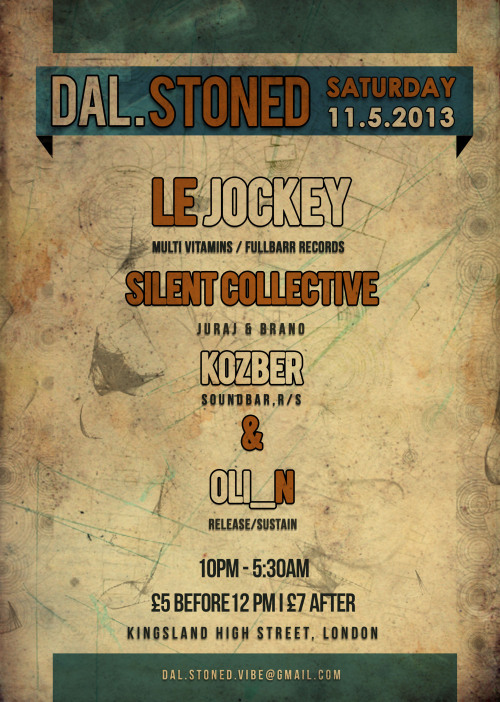 DAL.STONED No.2 Design  Line-up / Le Jockey / Live! (Fullbarr Records/Multi Vitamins) Silent Collective (Brano Petrek & Juraj) Kozber (Soundbar / Release Sustain / Stock5) Oli_N (Release Sutain)  Hello! Hope you're all good and ready for another Dal.Stoned night. Resident Dj's Kozber & Oli_N invites to an evening of underground House & Techno.For the second night running, we have picked live act Le Jockey, who is a renowned classical violinist and percussionist from Cambridge. He has performed with numerous orchestras, musicians and djs. Le Jockey has been released under various labels, such as Fullbarr Records, Multi Vitamins, Miniatura, Horseplay Records, Remote Records to name a few. Once again Juraj & Brano, known as Silent collective is spreading their love and passion for quality sound in the east London scene. We don't expect anything else than their distinguishable Vinyl-only sets, which was a blast from what we can remember back in March! The Event will be held in small intimate place in the heart of Dalston - basement club with reasonable prices on the bar, and licence running all night long. So come down and party with us!FB: https://www.facebook.com/events/454662187962007/?ref=22Info & secure yours name on guestlist:dal.stoned.vibe@gmail.com.