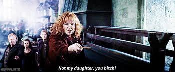 EPICC!! Weasley Mom RULESS!! Not my daughter ,YOU BITCH!