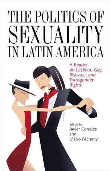 The politics of sexuality in Latin America : a reader on...