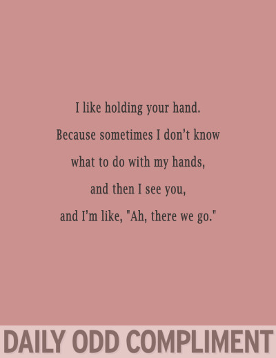 "dailyoddcompliment:  ""My Hands"""