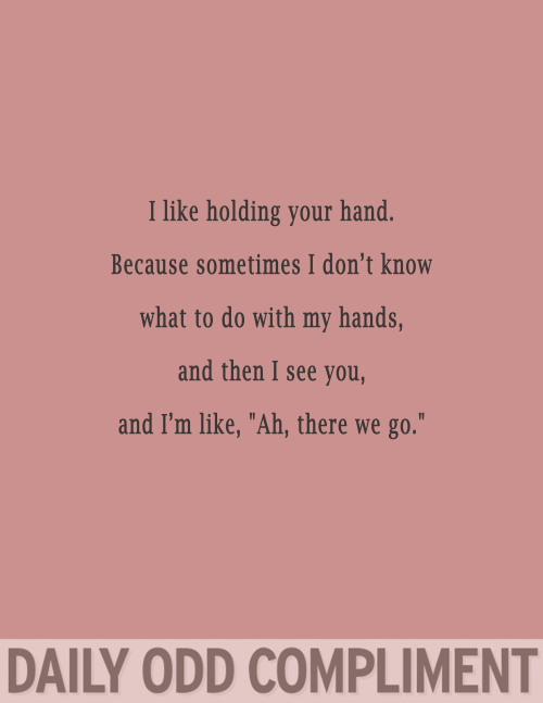 "ckryptonite:  dailyoddcompliment:  ""My Hands""  this"