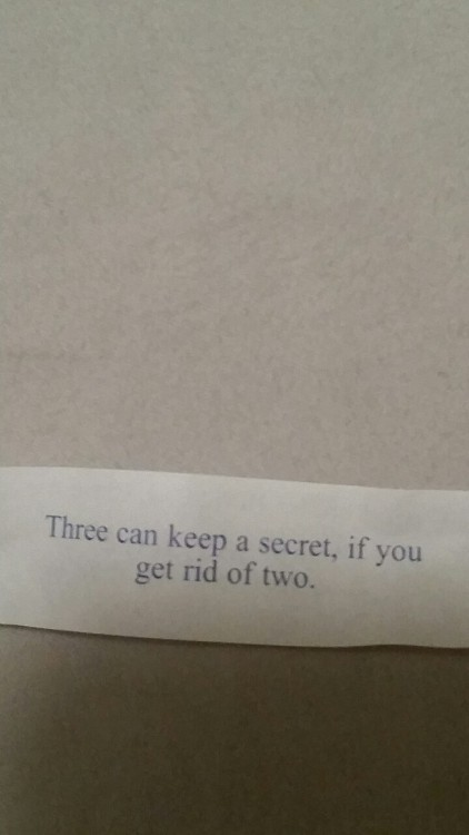 fortune cookie i collect these things too i& 039;m like well then got a secret can you keep it swear this one will stay better lock it in your pocket better take this to the grave or something to that effect don& 039;t care if you reblog