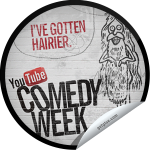 I just unlocked the I've Gotten Hairier sticker on GetGlue                      19144 others have also unlocked the I've Gotten Hairier sticker on GetGlue.com                  You're watching a lot of comedy. Have you thought about taking a break? Maybe taking a shower or getting a haircut? No? OK, you can always head back to YouTube.com/ComedyWeek for more new comedy. Share this one proudly. It's from our friends at YouTube.