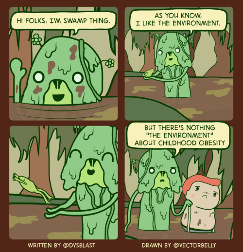 "twitterthecomic:   ""Hi folks, I'm Swamp Thing. As you know, I like the environment. But there's nothing ""the environment"" about childhood obesity"" — DVS(@DVSblast) July 13, 2011"