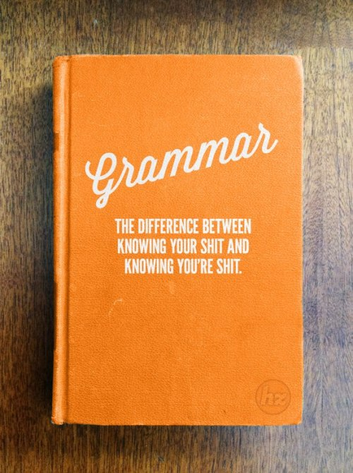 gtfoctopus:  If all grammar and English books were this cool, would everyone on Facebook/Twitter/Tumblr/etc. actually type in a way that doesn't make my eyes bleed? Goodness, I hope so.  No need to comment!