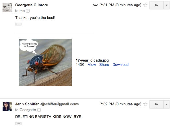 yeah, keep taunting me about the cicadas when I have admin access to your entire job GEORGETTE AND EVERYONE ELSE TAUNTING ME