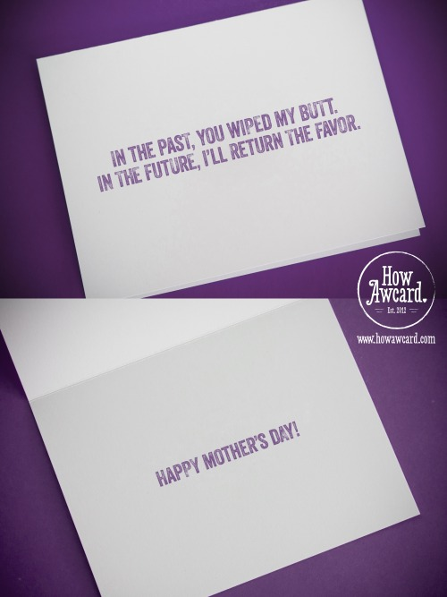 How Awcard has some new Mother's Day cards! Check them out! howawcard:  Mom. She's always been there for you. So next time you think about not getting her something nice for Mother's Day, imagine if she thought the same way about wiping your butt when you were nothing but a flesh-colored poop machine. Wiped My Butt - Mother's Day Card by How Awcard on Etsy Check out all of our Mother's Day cards in our shop!  Mother's Day is May 12!