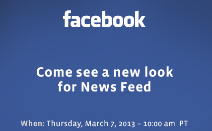 "Facebook to show off 'new look for News Feed' on March 7 (Photo: Facebook) Members of the press have been invited to Facebook's headquarters in Menlo Park, Calif. to ""come see a new look for News Feed"" on March 7. Yes, folks — it sounds like it's time for another redesign. Read the complete story."
