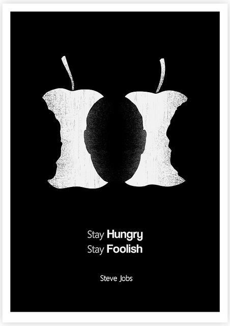 Stay Hungry Stay Foolish- Steve Jobs quote art print- on Flickr.Giclee Print Tang Yau Hoong: Web | Shop | Facebook | Tumblr | Twitter  | Behance
