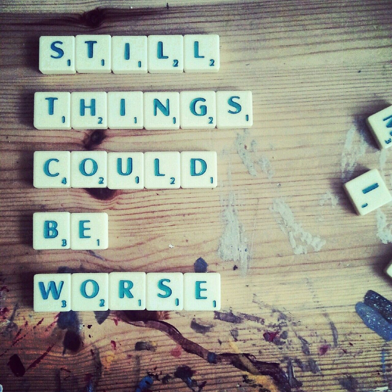 I love Scrabble. Everything you make with it, looks so creative. Or maybe it's just my table. :)  This quote reminds me that even if everything seems to fall apart it still could be much worse. :)