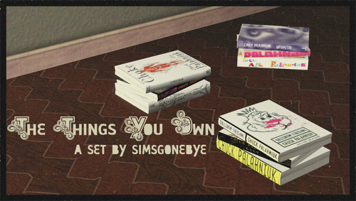 simsgonebye:  The Things You OwnOne does not simply go through a Chuck Palahniuk phase! Now your Sims can read all about Tyler, Marla, Buster, Tender, Fertility, Victor, Denny, Shannon and Brandy, and possibly take away something about what it truly feels like to be a misfit of society or—more importantly, pretend to.Here you get three retextures of Aikea Guinea's stacked book mesh, with textures Frankensteined by yours truly. (Is that a word? No? Now it is.)category: Decorative -> Misccompressed package | mediafirePlease give me a heads up if there are any problems.TOU: Don't reupload anywhere else, don't pretend you made it. Other than that, have fun.