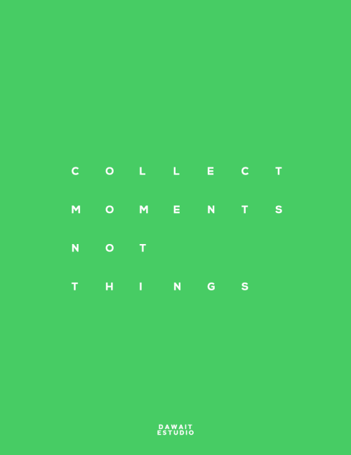 onminimalism:  Collect moments not things.
