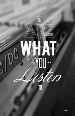 "goodtypography:  ""You are what you listen to""-by Tyler Smith"