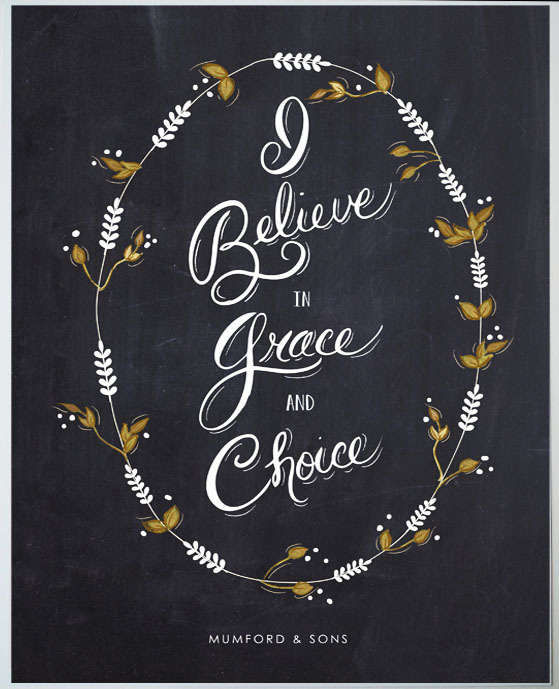 "type-lovers:  Mumford and Sons quote, ""I believe in grace and choice"", from their song Babel/via Darah Macres"