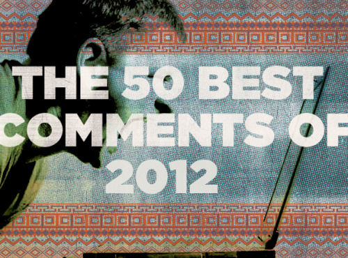 Shut Up, Dude: The 50 Best Comments Of 2012