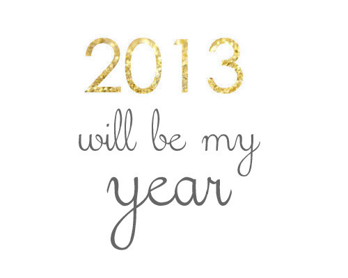 anxietyinmylife:  2013 will be better than 2012, it has to be.