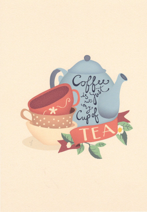 Tea is my cup of tea! :)
