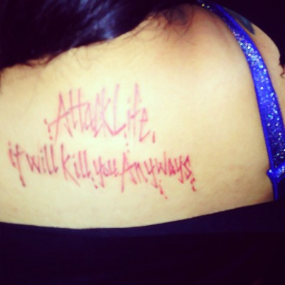 "My simple back tattoo  ""Attack Life it will KILL YOU  ANYWAYS"""